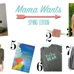Mama Wants {Spring Edition}