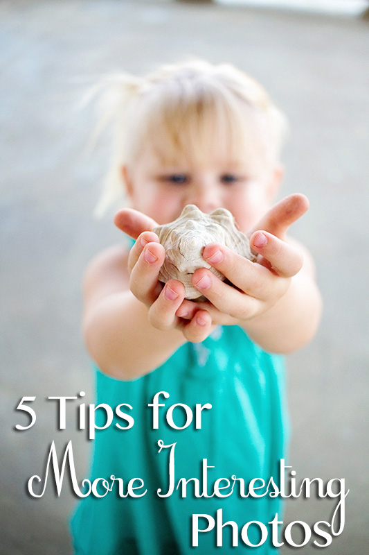 5 Tips for More Interesting Photos