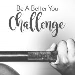 Be A Better You Challenge