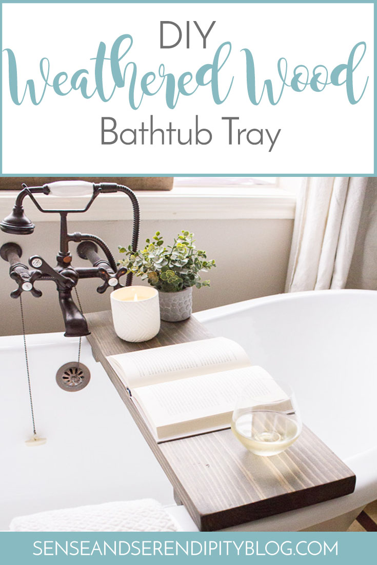 DIY Weathered Wood Bathtub Tray - Sense & Serendipity