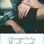 5 Reasons to Put Your Husband Before Your Kids {And Practical Tips}