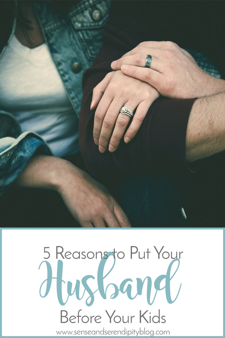 Sense & Serendipity | 5 Reasons to Put Husband Before Kids, husband first, strong marriage, marriage matters